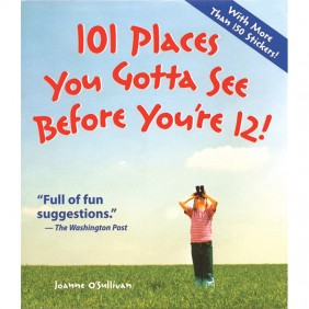 101 Places You Gotta See Before Youre 12!