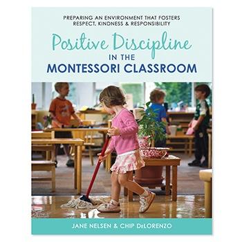 Positive Discipline in the Montessori Classroom